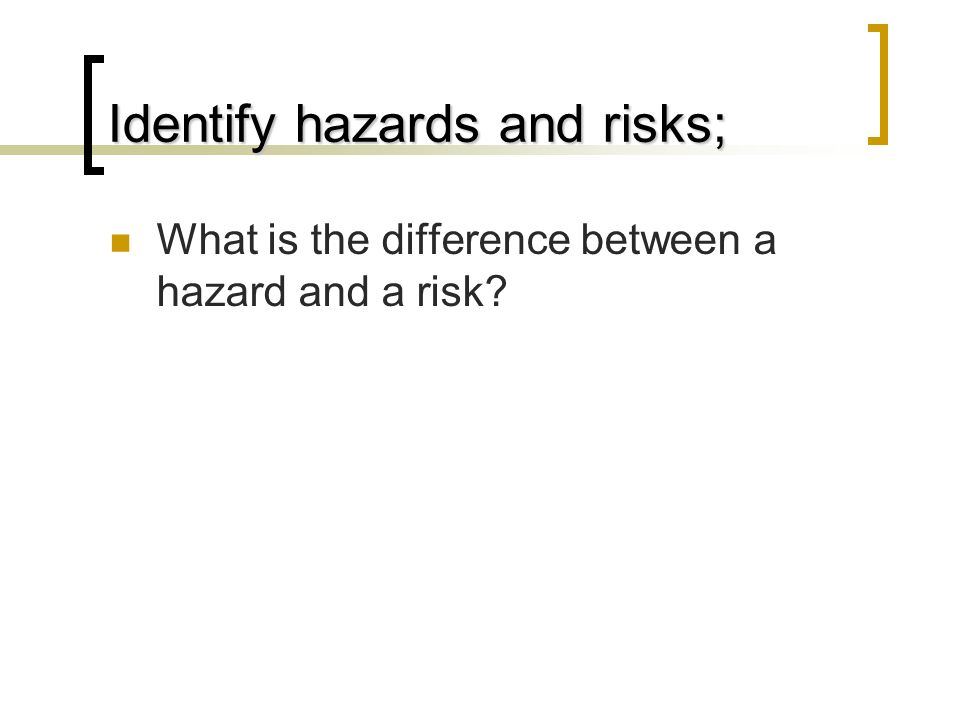 Identify the difference between risk and hazard in a setting