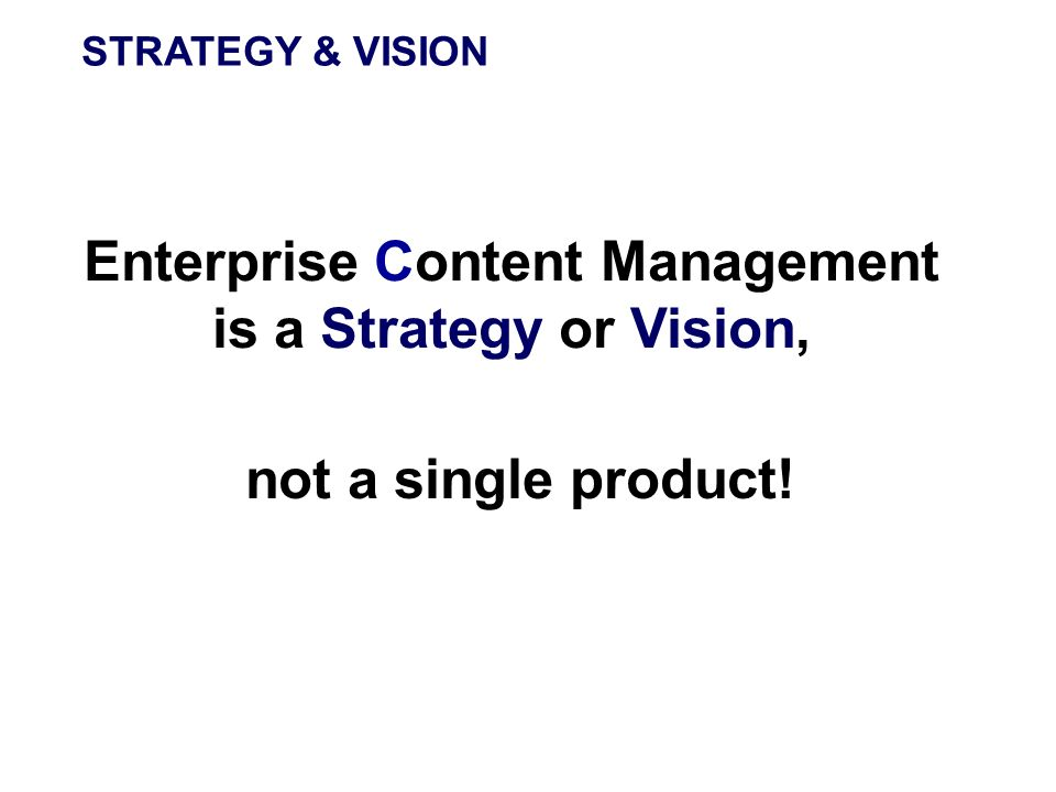 Enterprise Content Management is a Strategy or Vision,