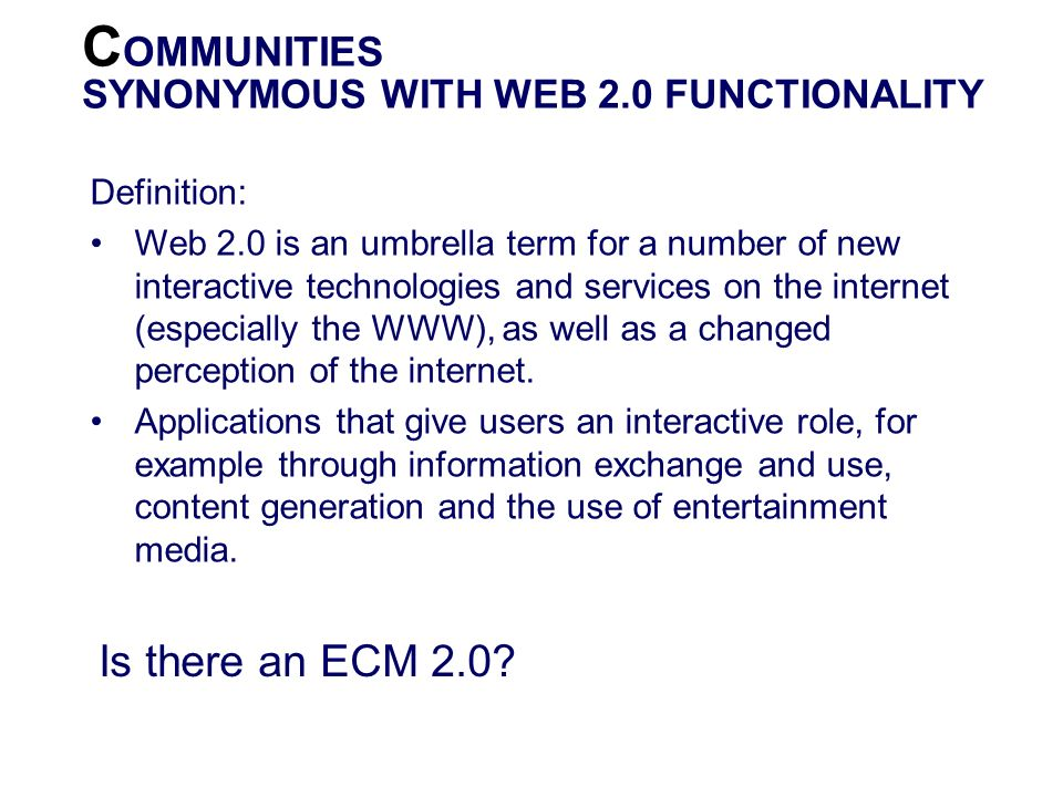 COMMUNITIES Is there an ECM 2.0 SYNONYMOUS WITH WEB 2.0 FUNCTIONALITY