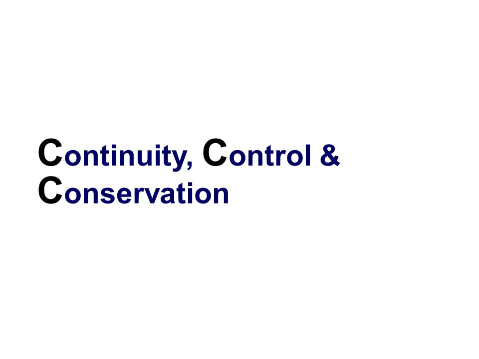 Continuity, Control & Conservation