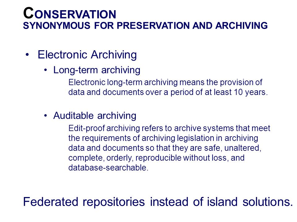 CONSERVATION Federated repositories instead of island solutions.