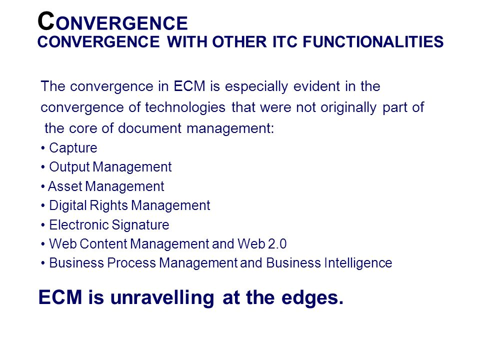CONVERGENCE ECM is unravelling at the edges.