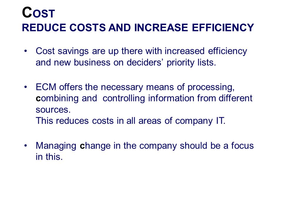 COST REDUCE COSTS AND INCREASE EFFICIENCY