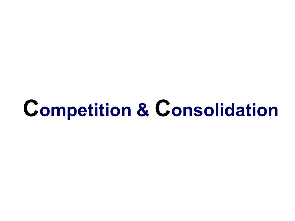 Competition & Consolidation