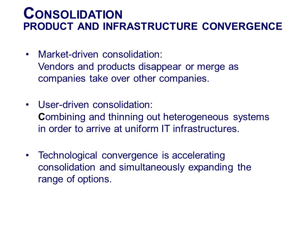CONSOLIDATION PRODUCT AND INFRASTRUCTURE CONVERGENCE