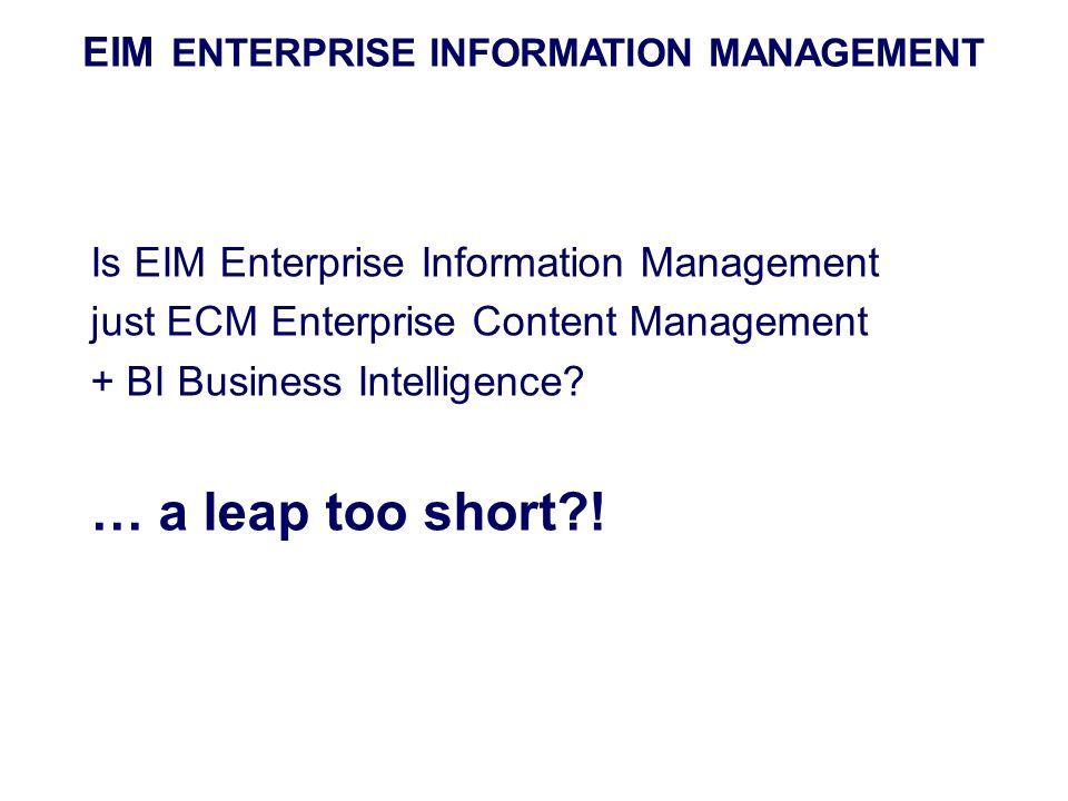 … a leap too short ! EIM ENTERPRISE INFORMATION MANAGEMENT