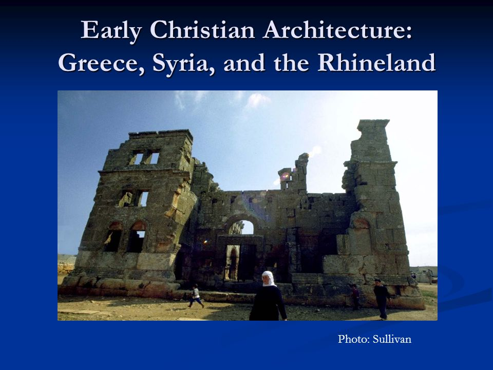 Early Christian Architecture: Greece, Syria, and the Rhineland