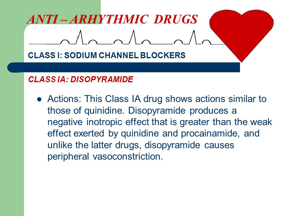 ANTI – ARHYTHMIC DRUGS CLASS I: SODIUM CHANNEL BLOCKERS. CLASS IA: DISOPYRAMIDE.