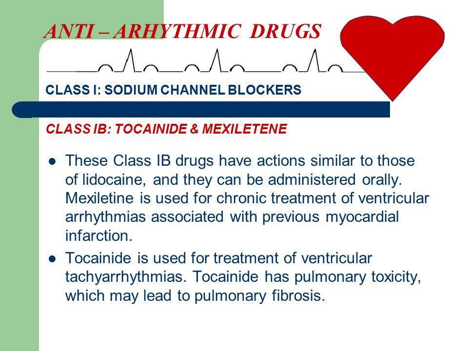ANTI – ARHYTHMIC DRUGS CLASS I: SODIUM CHANNEL BLOCKERS. CLASS IB: TOCAINIDE & MEXILETENE.