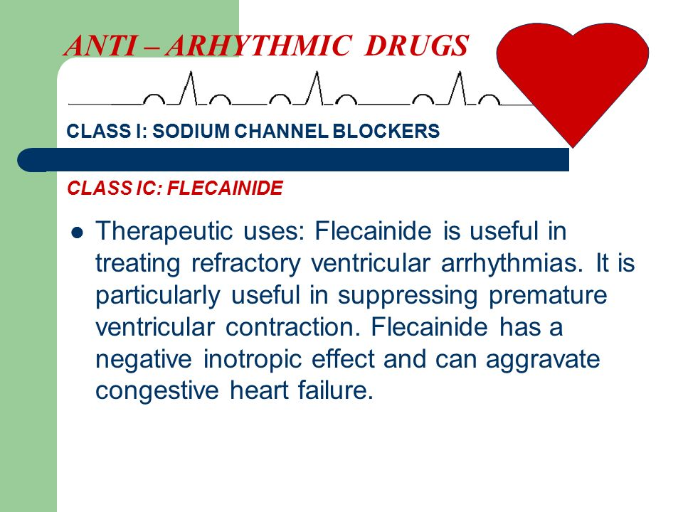 ANTI – ARHYTHMIC DRUGS CLASS I: SODIUM CHANNEL BLOCKERS. CLASS IC: FLECAINIDE.