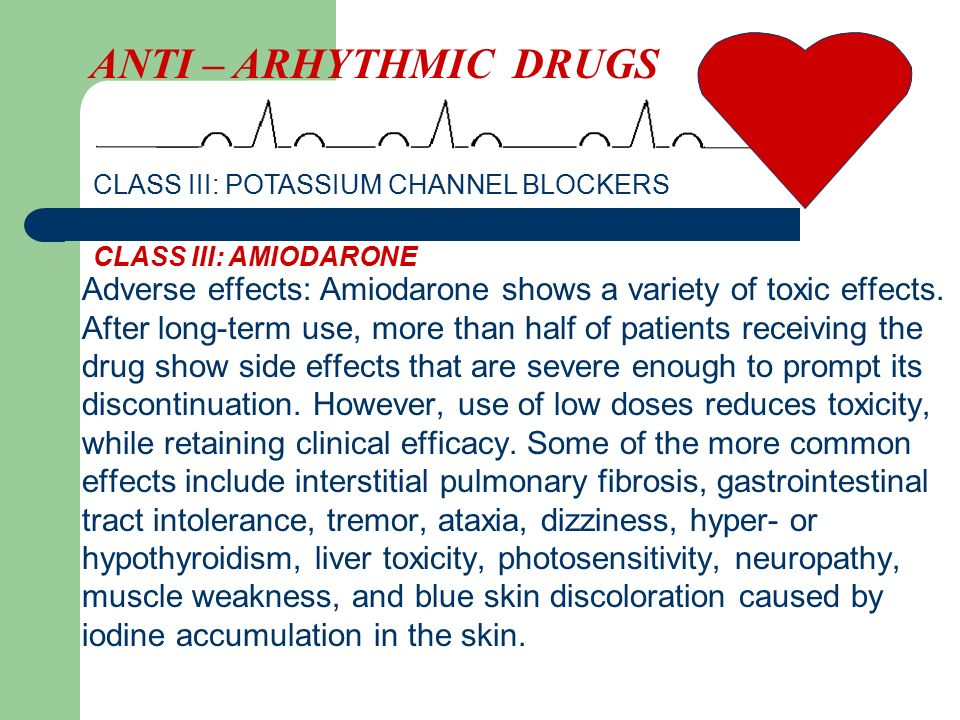 ANTI – ARHYTHMIC DRUGS CLASS III: POTASSIUM CHANNEL BLOCKERS. CLASS III: AMIODARONE.