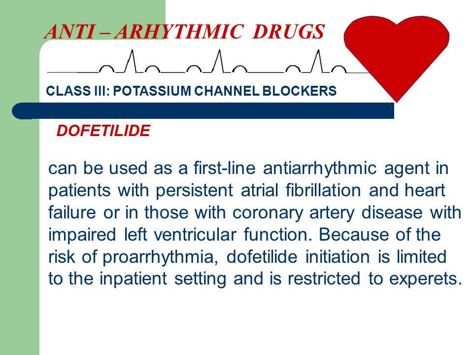 ANTI – ARHYTHMIC DRUGS CLASS III: POTASSIUM CHANNEL BLOCKERS. DOFETILIDE.