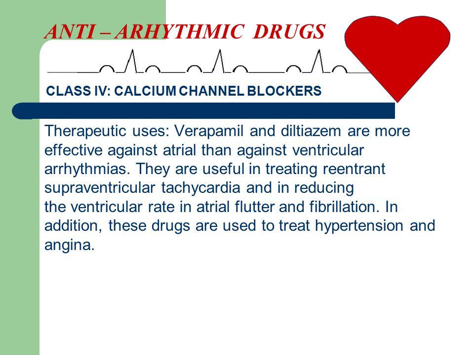 ANTI – ARHYTHMIC DRUGS CLASS IV: CALCIUM CHANNEL BLOCKERS.