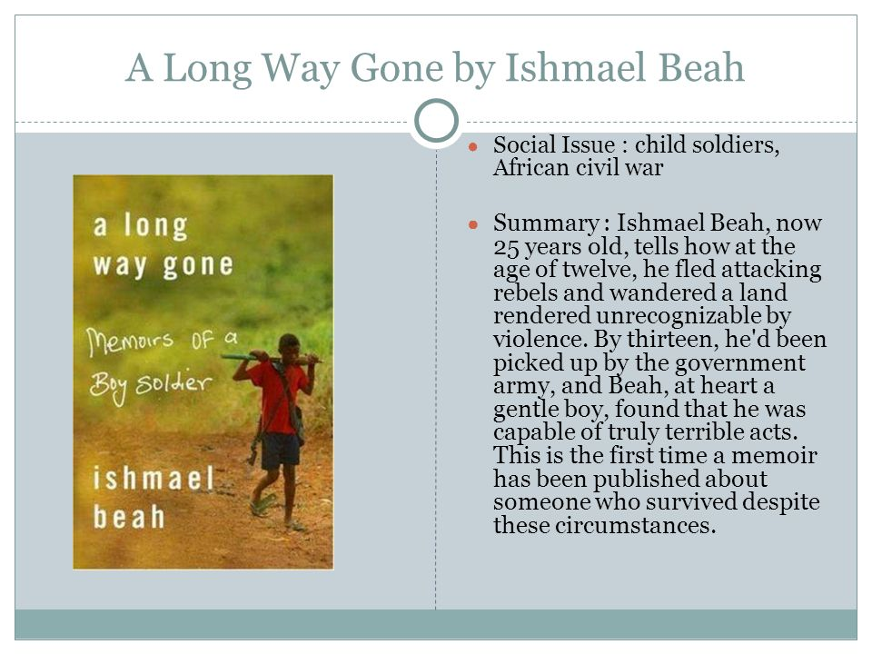 a literary analysis of a long way gone by ishmael beah A long way gone by ishmael beah takes a look into a world filled with chaos and war long beach, ca, colleges with go to literary terms and analysis.