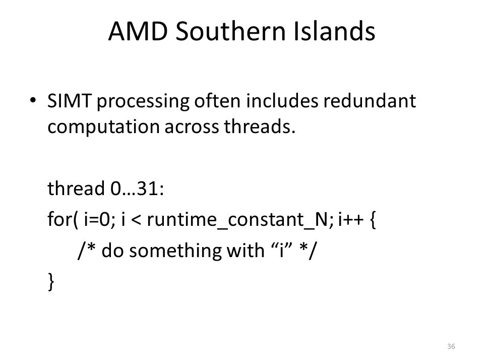AMD Southern Islands SIMT processing often includes redundant computation across threads. thread 0…31: