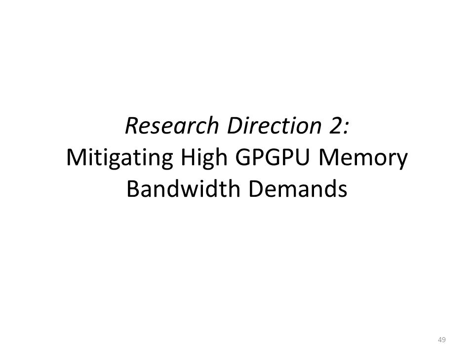 Research Direction 2: Mitigating High GPGPU Memory Bandwidth Demands