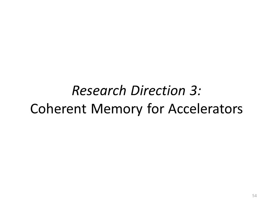 Research Direction 3: Coherent Memory for Accelerators