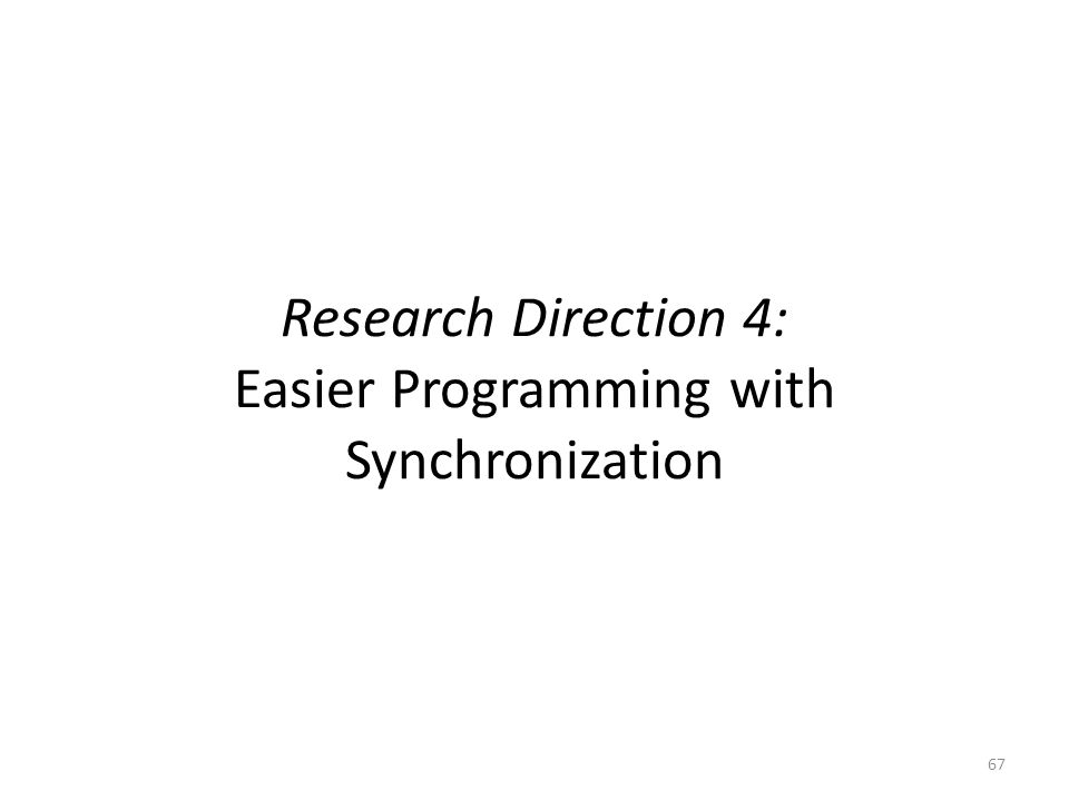 Research Direction 4: Easier Programming with Synchronization