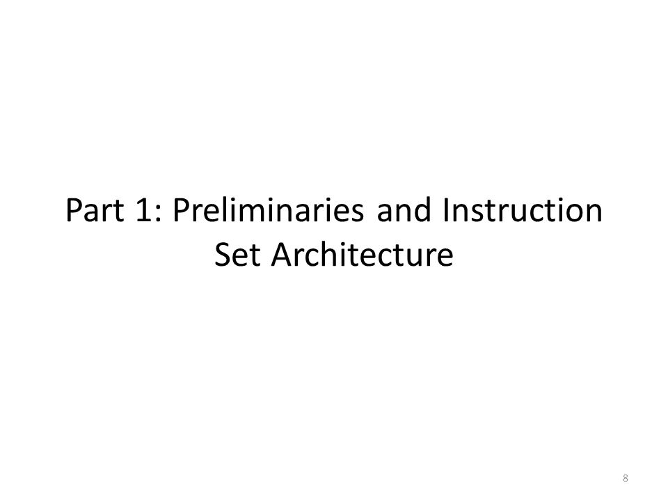 Part 1: Preliminaries and Instruction Set Architecture