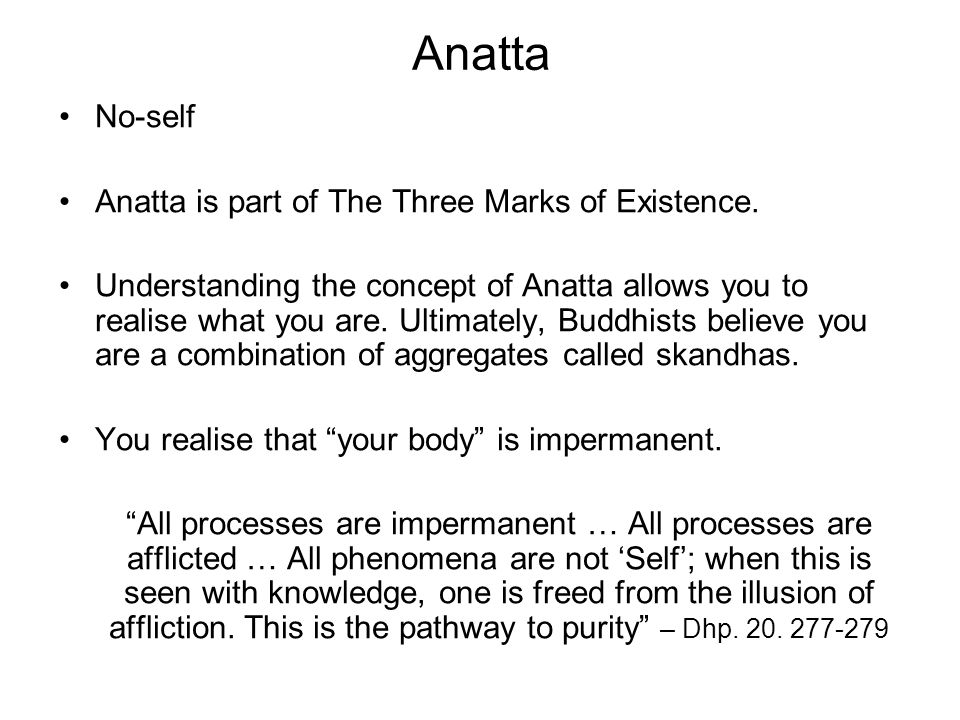 the three marks of existence I think i am slowly getting to a point where that whole idea of anatta, anicca, dukkha does not seeem very useful to me it might be true it.