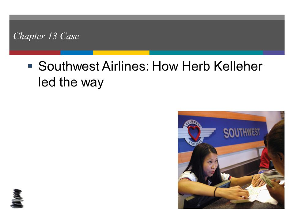 """case 13 southwest airlines how herb kelleher led the way Southwest airlines case study  herb kelleher, ceo at swa, one of the 10 less paid ceo in dallas southwest refers to it self as the """"love"""" (luv) airline ."""