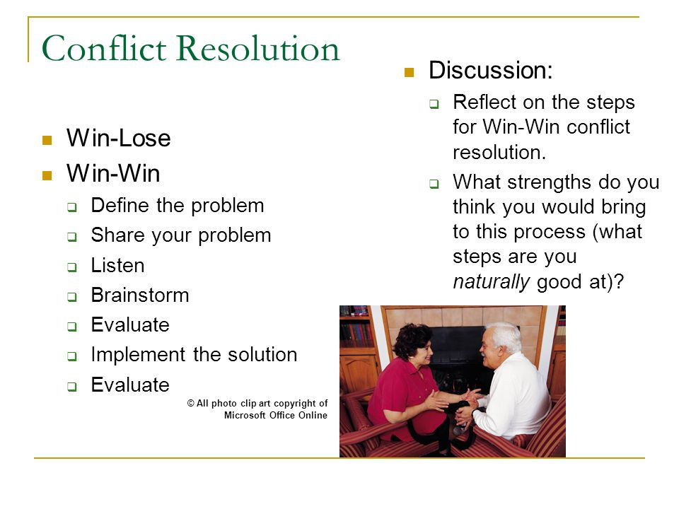conflict resolution can there be win win In conflict resolution, the best solution is the solution that is best for both sides of course, that's not always possible to find, but you should use all your resources to solve your conflict as smoothly as you can.
