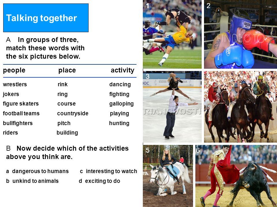 1 2. Talking together. A In groups of three, match these words with the six pictures below. people.