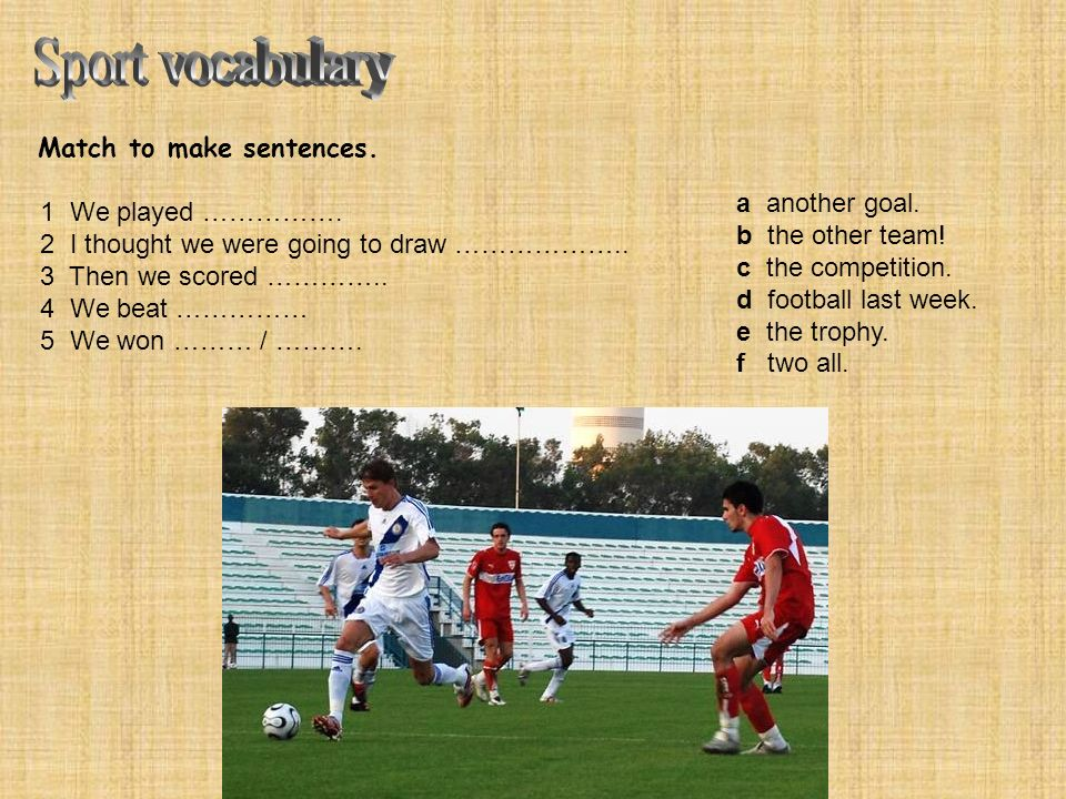 Sport vocabulary Match to make sentences. a another goal.