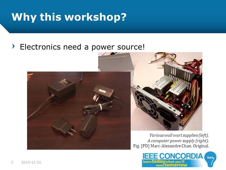 Why this workshop Electronics need a power source!