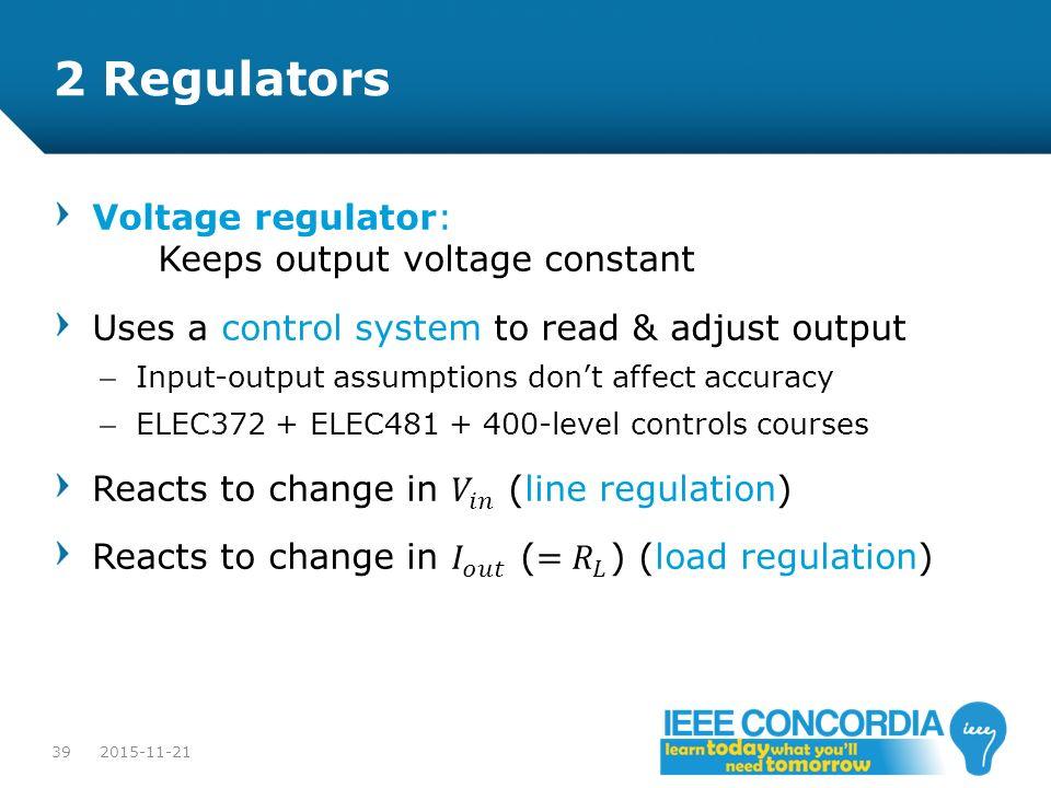 2 Regulators Voltage regulator: Keeps output voltage constant