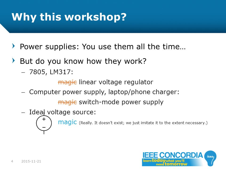 Why this workshop Power supplies: You use them all the time…