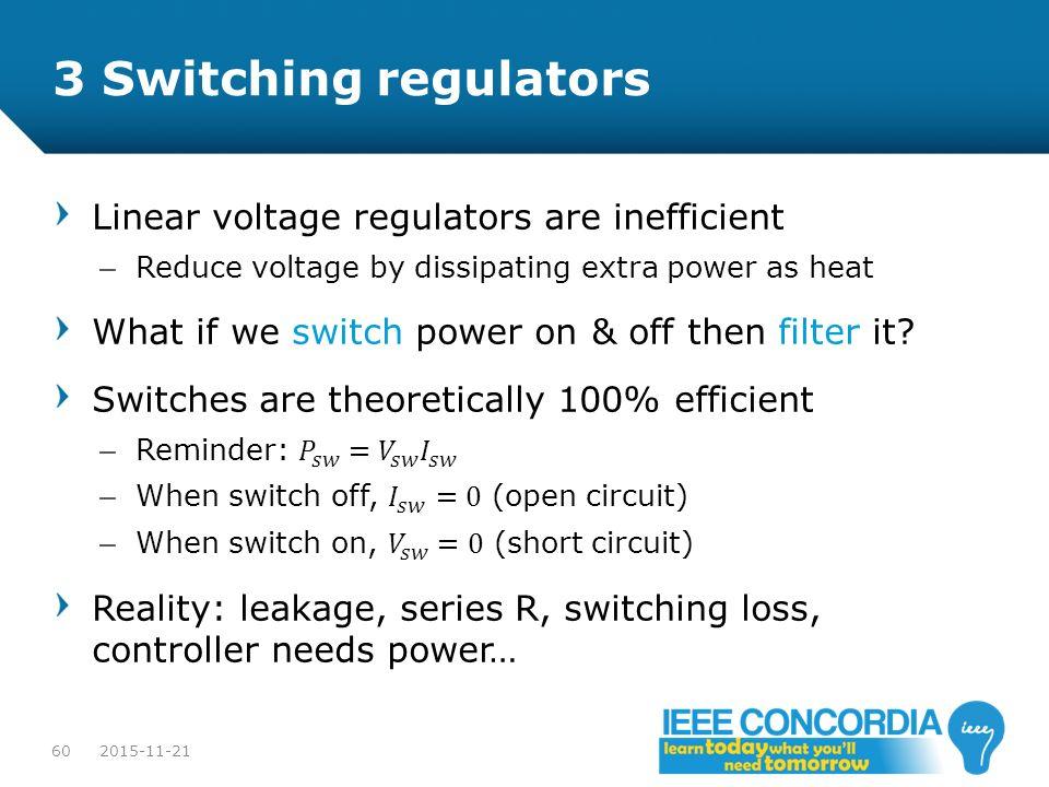 3 Switching regulators Linear voltage regulators are inefficient