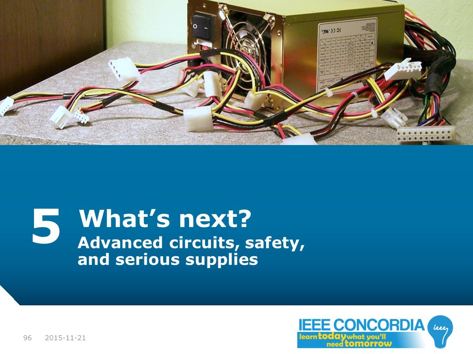 5 What's next Advanced circuits, safety, and serious supplies