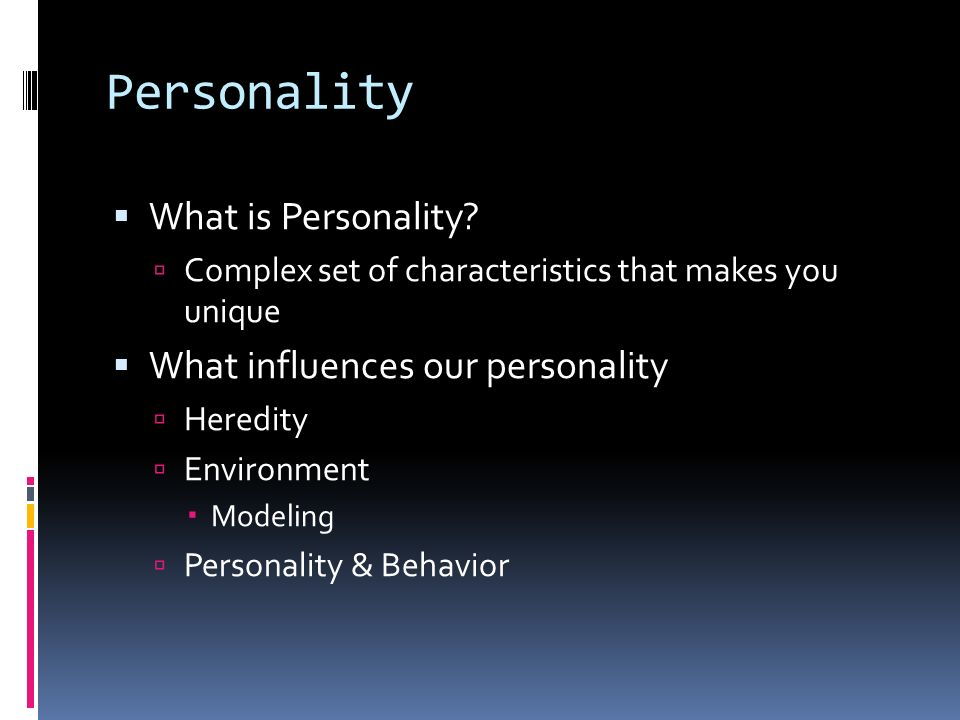 Personality What is Personality What influences our personality