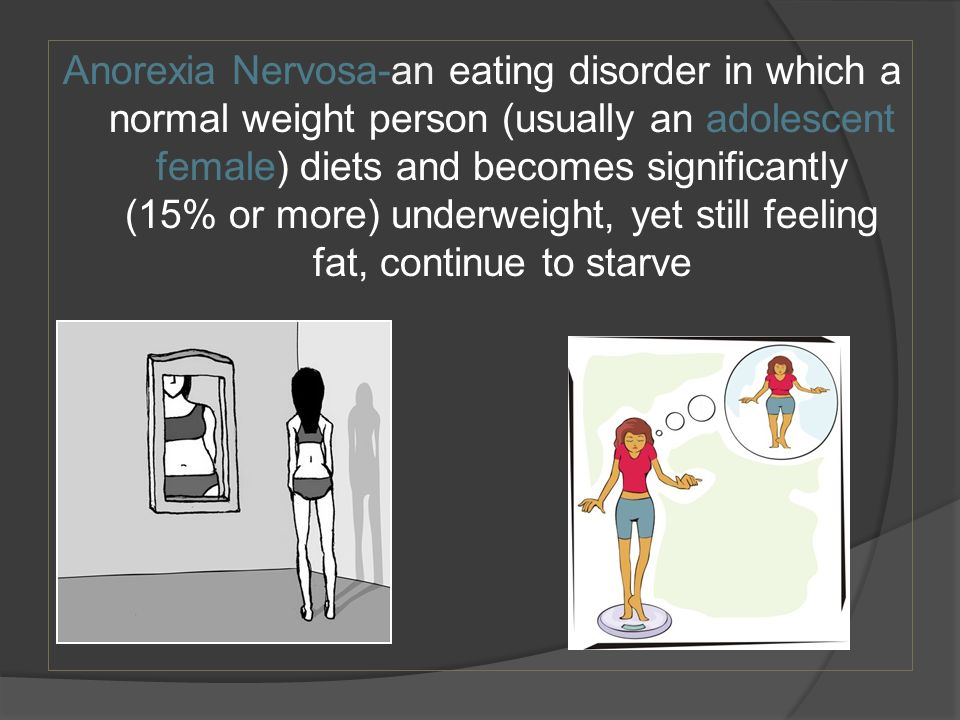 young adolescent females with anorexia nervosa Recent research has highlighted the presence of young's early maladaptive schemas this study assessed the emss reported by adolescent females with anorexia nervosa (an) compared with a community group thirty-six adolescent females diagnosed with an or subthreshold.
