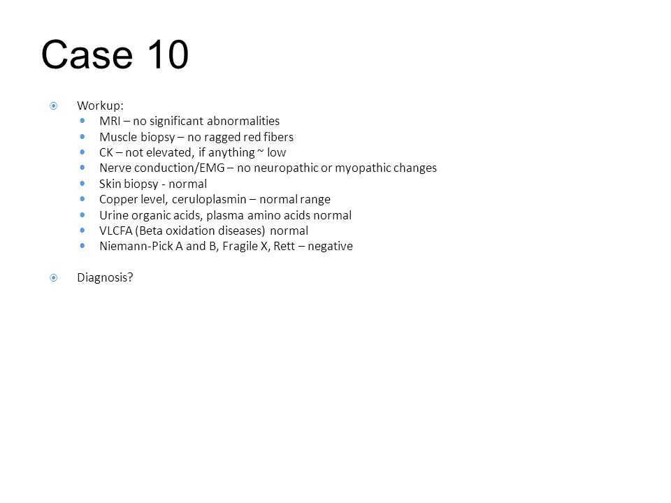 Case 10 Workup: MRI – no significant abnormalities