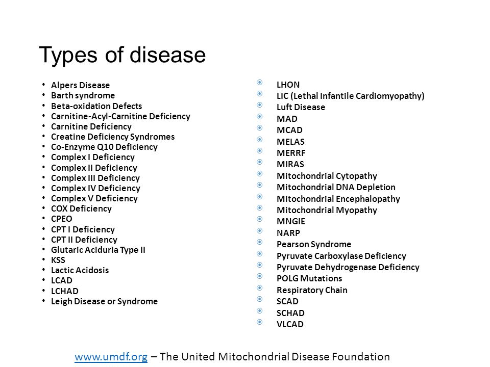 types of mitochondrial diseases Living with mitochondrial disease can be very challenging and demanding  physically,.