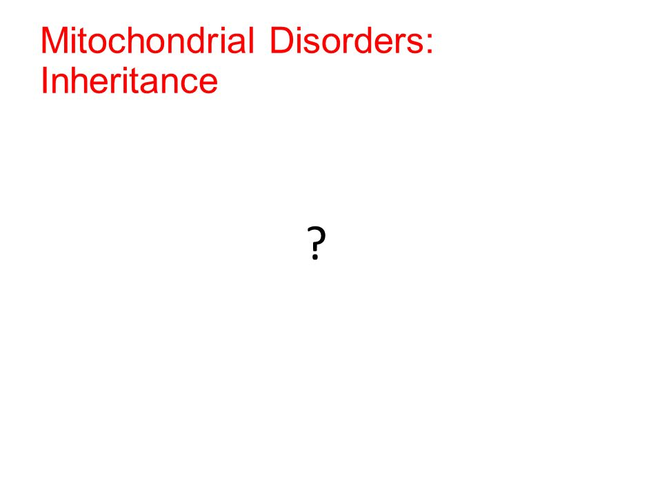 Mitochondrial Disorders: Inheritance