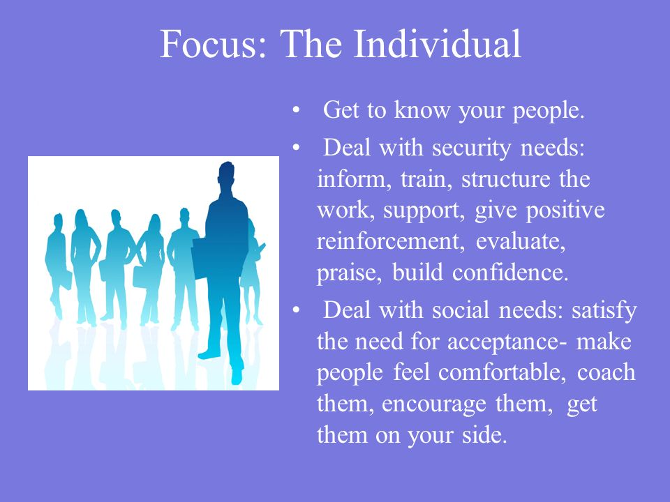 Focus: The Individual Get to know your people.
