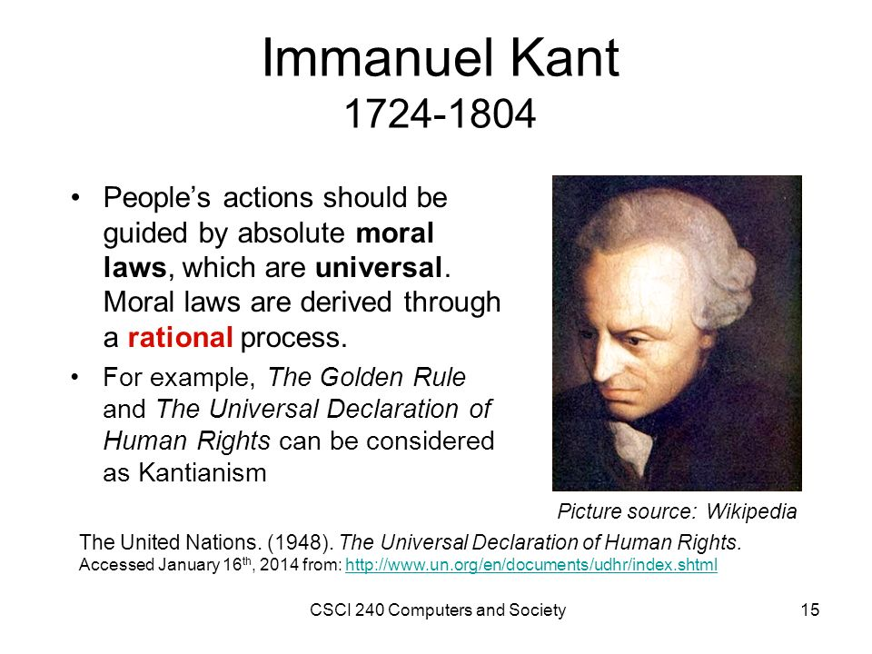kant's moral rule Kant's ethics immanuel kant (1724 - 1804) stands as a milestone in the history of western philosophy epitomizing the enlightenment's faith in reason, he also demonstrated both the scope and limits of reason in his famous critique of pure reason (1781) in this work kant sought to answer the skepticism of empiricists like hume and admonish the excesses of rationalists like leibniz and wolff.