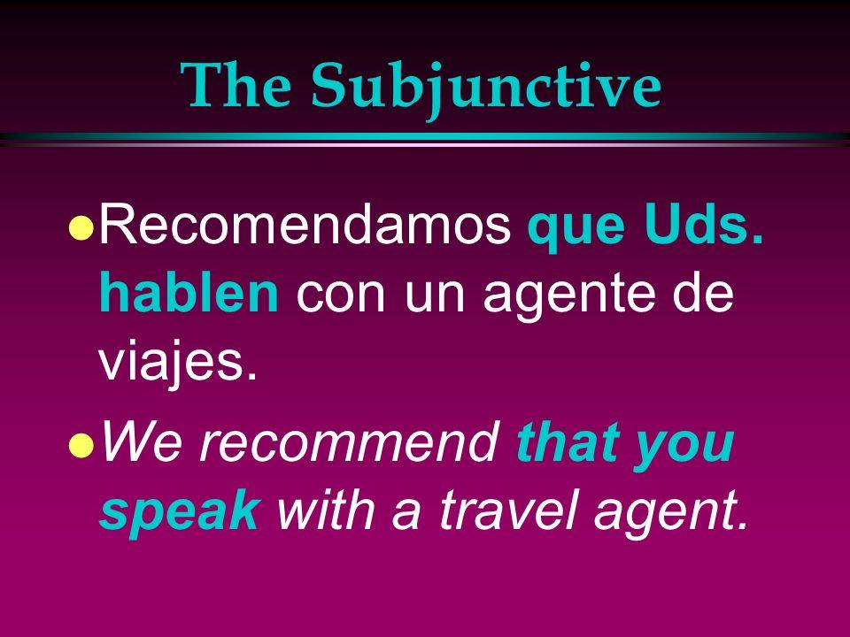 The Subjunctive Recomendamos que Uds. hablen con un agente de viajes.