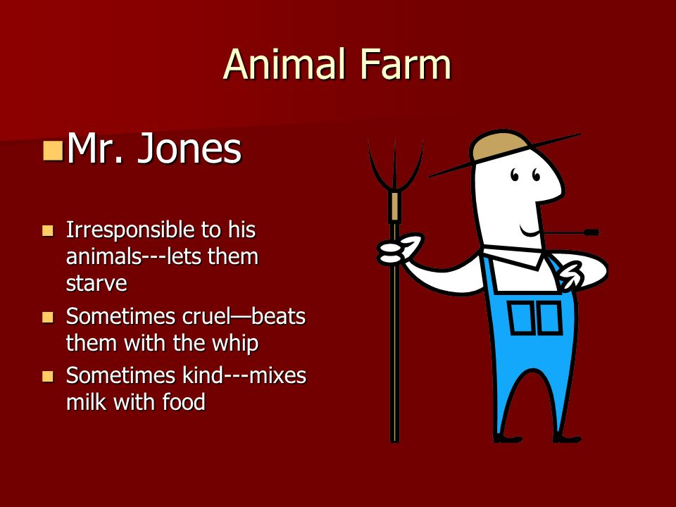 mr jones animal farm essay The farmhands are lazy and fail to tend the farm well, yet hard times for mr jones mean a leg up for the animals in fact, mr jones's misfortune makes the rebellion come earlier than expected on midsummer's eve in june, mr jones gets so drunk that he passes out and neglects to feed the animals  essays for animal farm.