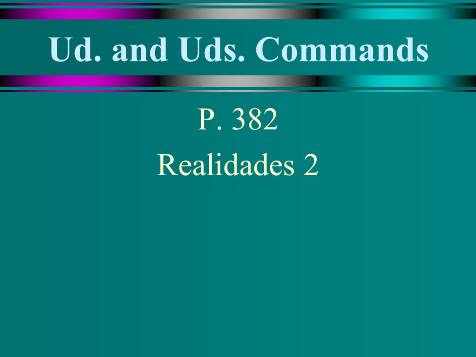 Ud. and Uds. Commands P. 382 Realidades 2