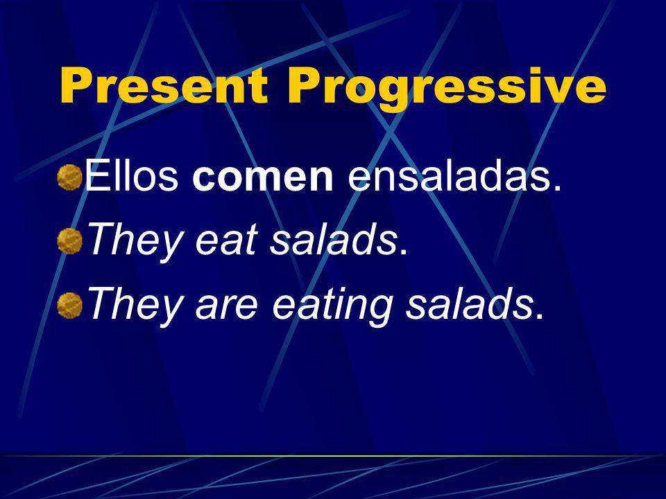 Present Progressive Ellos comen ensaladas. They eat salads.