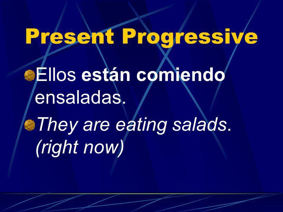 Present Progressive Ellos están comiendo ensaladas.