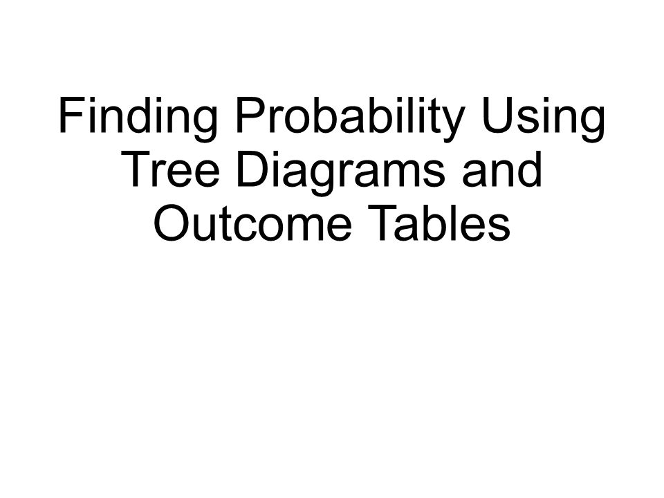 Finding probability using tree diagrams and outcome tables ppt 1 finding probability using tree diagrams and outcome tables ccuart Images