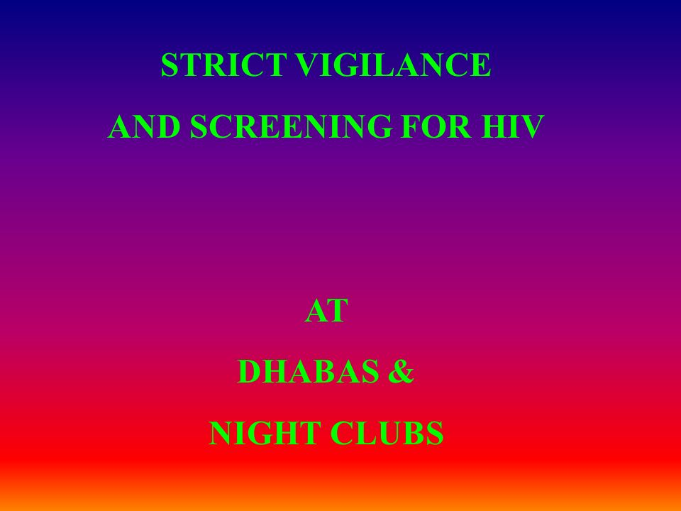 STRICT VIGILANCE AND SCREENING FOR HIV AT DHABAS & NIGHT CLUBS