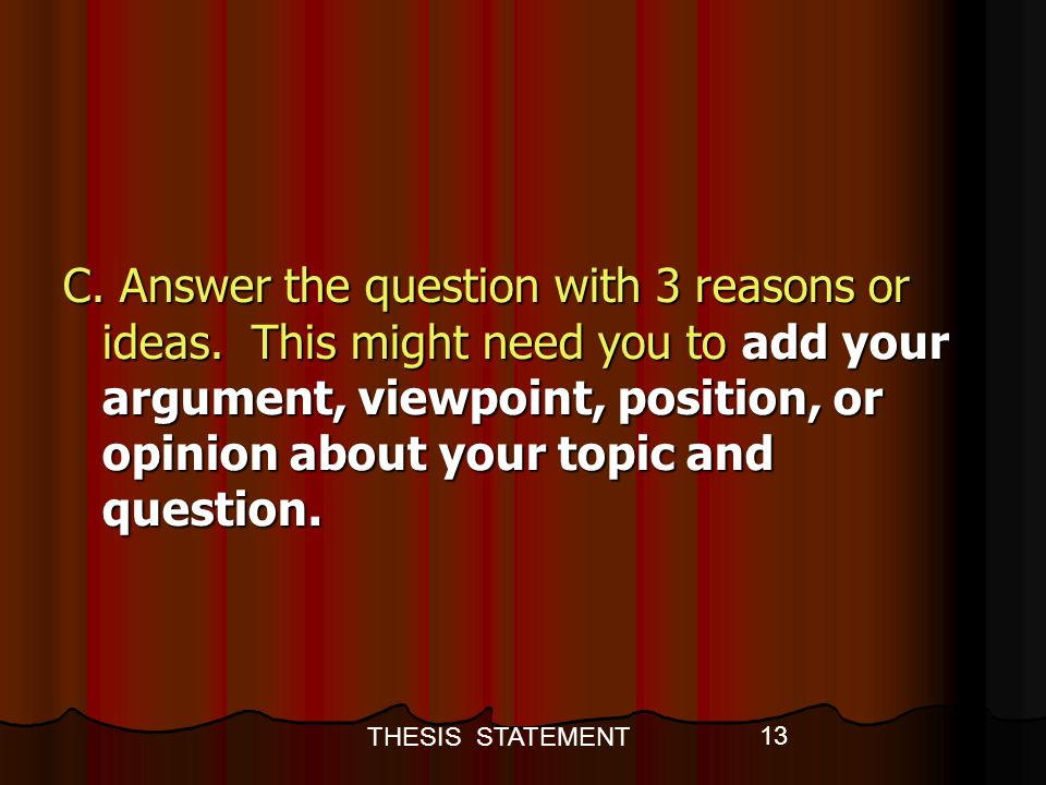 thesis statement question and answer Demonstrate an understanding of how to answer the abstract question of a writing prompt write an effective thesis statement demonstrate an understanding of the essential elements of a topic sentence.