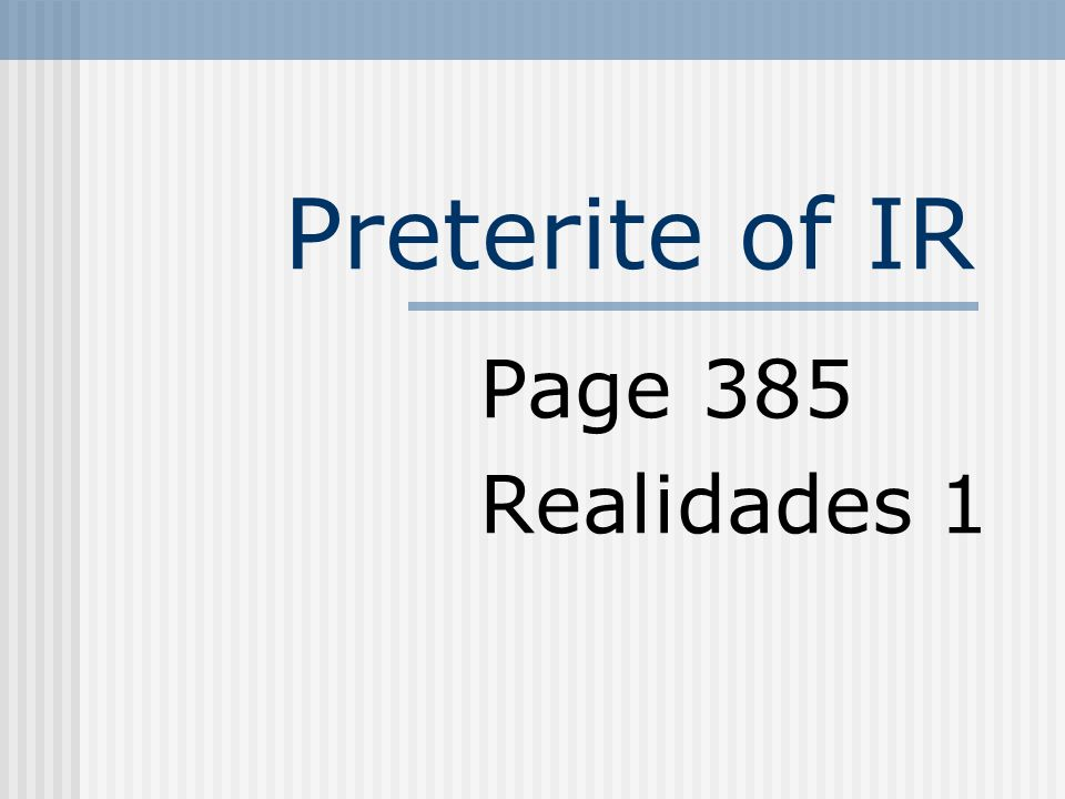 Preterite of IR Page 385 Realidades 1