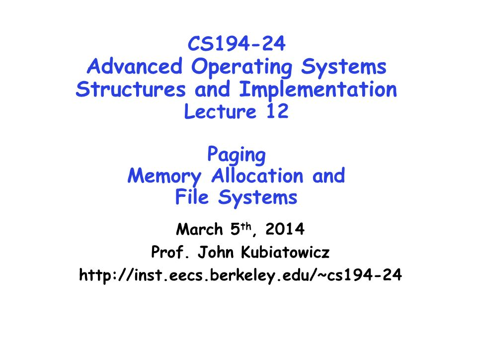 CS Advanced Operating Systems Structures and Implementation Lecture 12 Paging Memory Allocation and File Systems